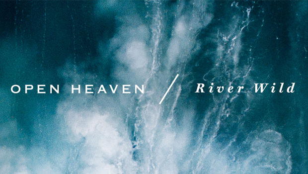 OPEN HEAVEN / River Wild