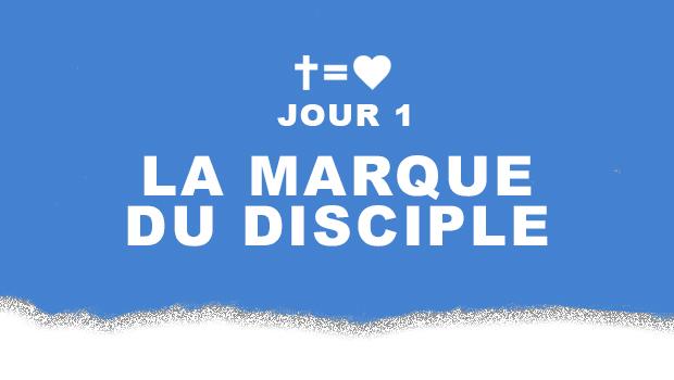 Jour 1 : Le signe d'un disciple de Jésus | Aime Ton Prochain