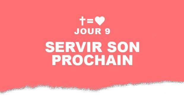 Jour 9 : Servir son prochain | Aime Ton Prochain
