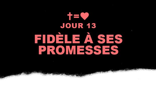 Jour 13 : Fidèle à Ses promesses