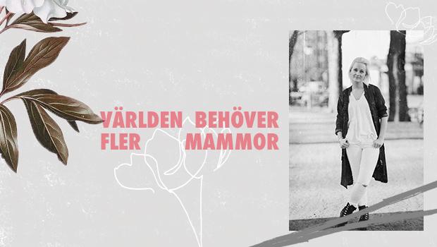 VÄRLDEN BEHÖVER FLER MAMMOR