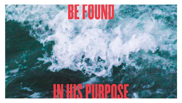 Be Found in His Purpose