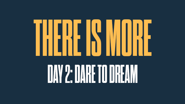 There is More Day 2: Dare to Dream