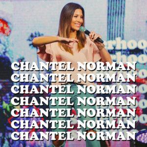 Listen to an inspiring message from Chantel Norman - Sisterhood'18