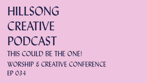 Hillsong Creative Podcast Ep 034