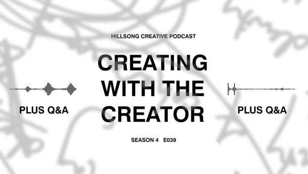 Hillsong Creative Podcast Ep 039