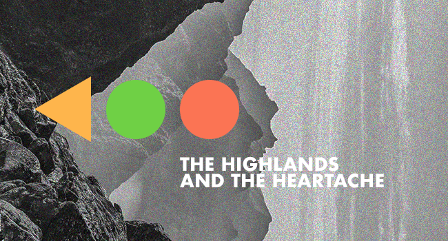 THE HIGHLANDS & THE HEARTACHE