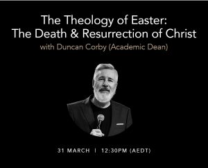 """The Theology of Easter: The Death & Resurrection of Christ"" Duncan Corby 