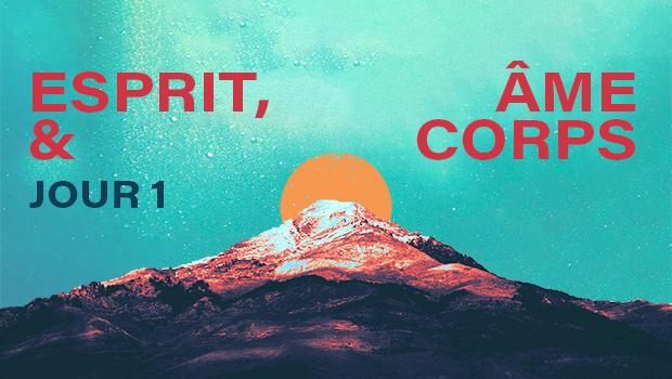 JOUR 1 : Esprit, âme & corps