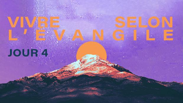 JOUR 4 : Vivre selon l'Évangile