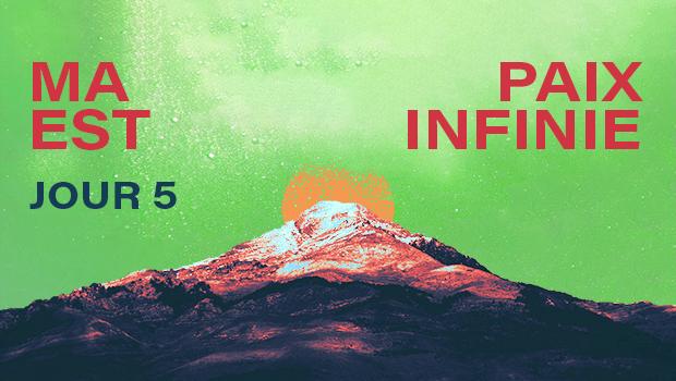 JOUR 5 : Ma paix est infinie