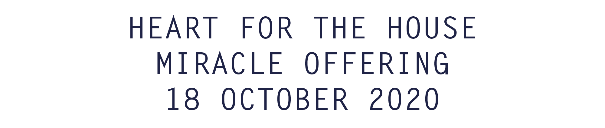 Heart for the House Miracle Offering – 18 October 2020