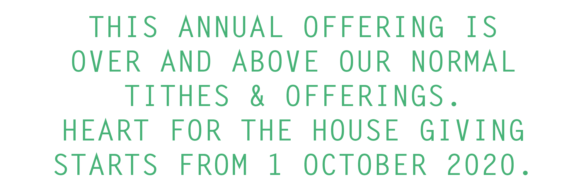 This annual offering is over and above our normal Tithes & Offerings. Heart for the House giving starts from 1 October 2020.