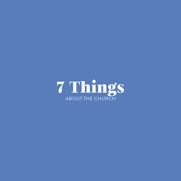 7 things about the Church
