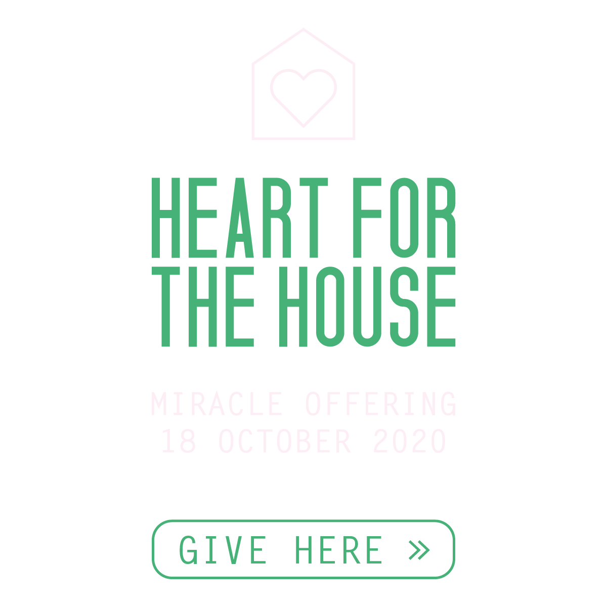 Heart for the House Miracle Offering – 18 October 2020 – Give Now »
