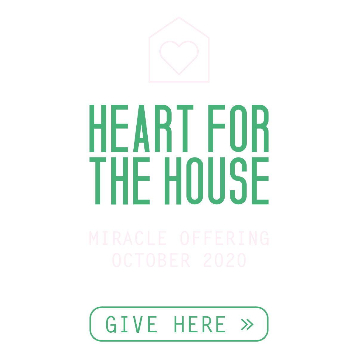Heart for the House Miracle Offering – October 2020 – Give Here »
