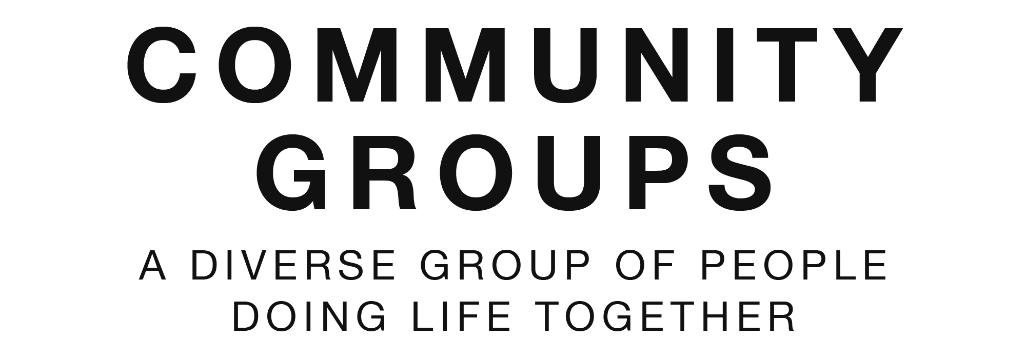 Community Groups – a diverse group of people doing life together